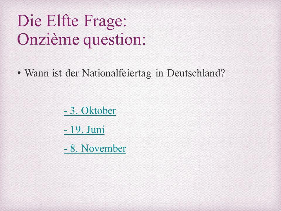 Die Elfte Frage: Onzième question: Wann ist der Nationalfeiertag in Deutschland? - 3. Oktober - 19. Juni - 8. November