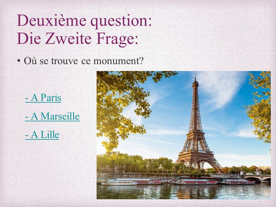 Deuxième question: Die Zweite Frage: Où se trouve ce monument? - A Paris - A Marseille - A Lille