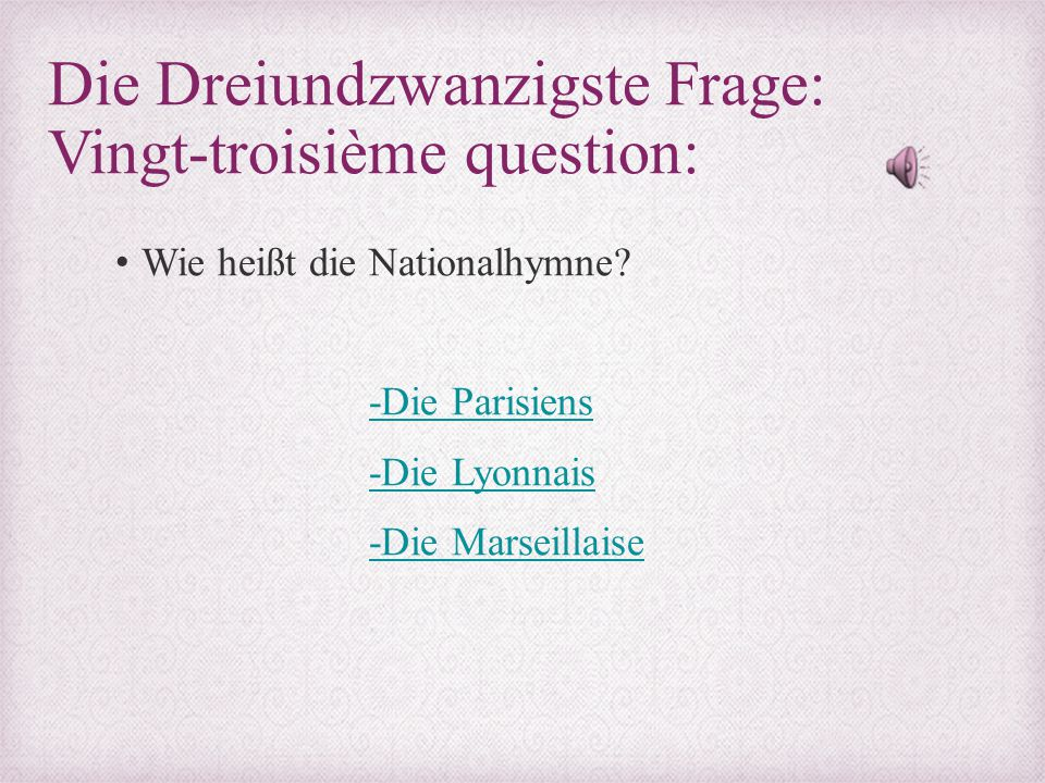 Die Dreiundzwanzigste Frage: Vingt-troisième question: Wie heißt die Nationalhymne? -Die Parisiens -Die Lyonnais -Die Marseillaise