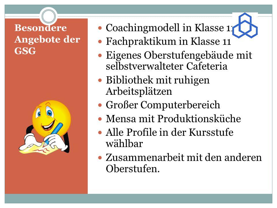 Besondere Angebote der GSG Coachingmodell in Klasse 11 Fachpraktikum in Klasse 11 Eigenes Oberstufengebäude mit selbstverwalteter Cafeteria Bibliothek