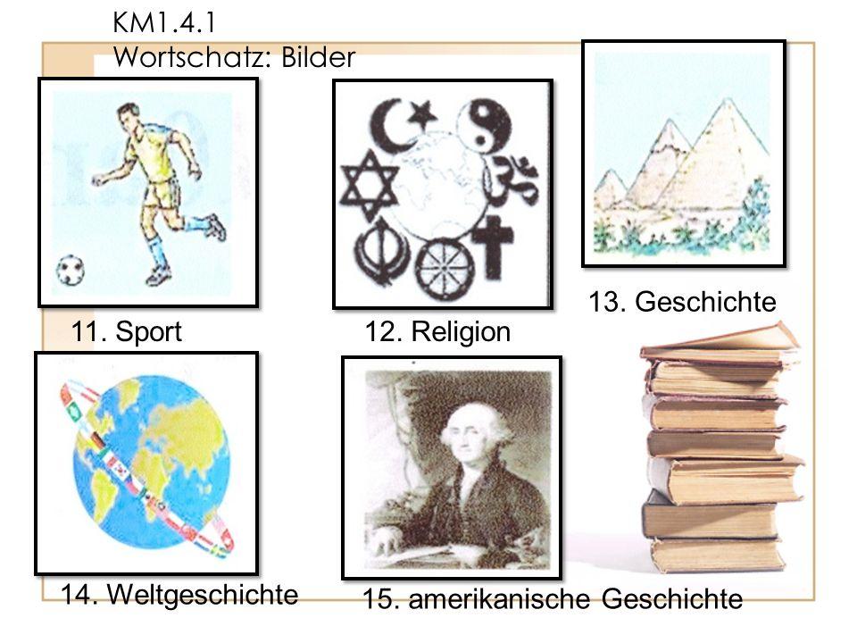 KM1.4.1 Wortschatz: Bilder 11. Sport12. Religion 13. Geschichte 14. Weltgeschichte 15. amerikanische Geschichte