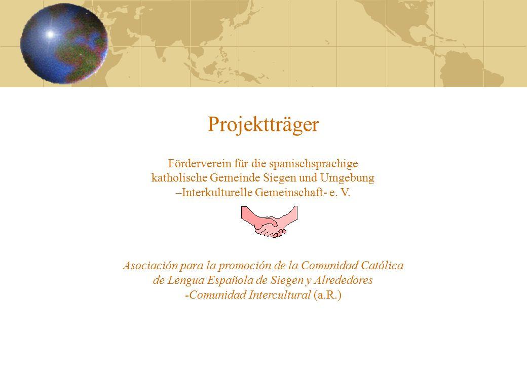 Projektträger Förderverein für die spanischsprachige katholische Gemeinde Siegen und Umgebung –Interkulturelle Gemeinschaft- e.