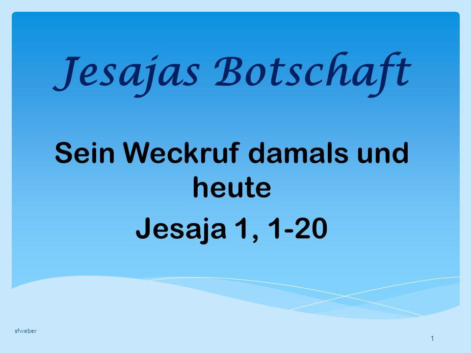 Jesajas Botschaft Sein Weckruf damals und heute Jesaja 1, 1-20 sfweber 1