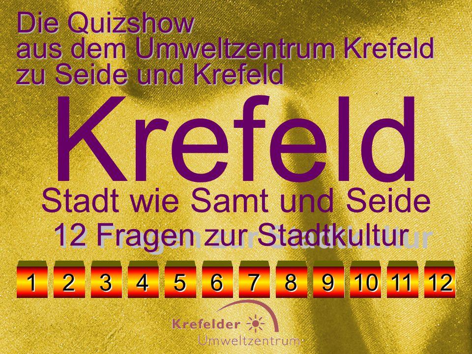 Die Quizshow aus dem Umweltzentrum Krefeld zu Seide und Krefeld A B CD zurück zur Fragenauswahl Frage 10 Krefeld war im 17.