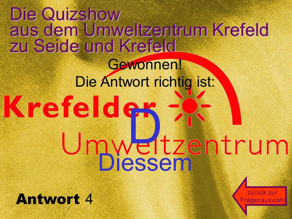 Die Quizshow aus dem Umweltzentrum Krefeld zu Seide und Krefeld A B CD zurück zur Fragenauswahl Frage 4 Krefelds Seidenstraße geht von der Schwertstraße zur Neuen Linner Straße (also noch nicht bis nach China!).
