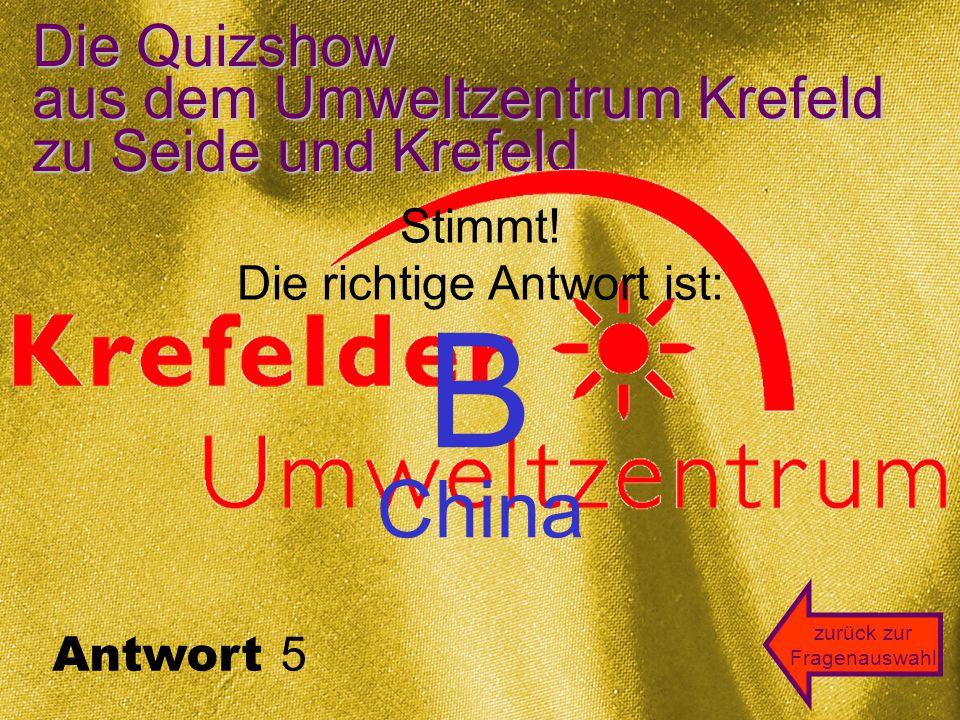 Die Quizshow aus dem Umweltzentrum Krefeld zu Seide und Krefeld A B CD zurück zur Fragenauswahl Frage 5 Die Rohseide, aus der in Krefeld Seidenstoffe gewebt wurden, kam aus: China Brasilien Deutsch- Südwest-Afrika Frankreich