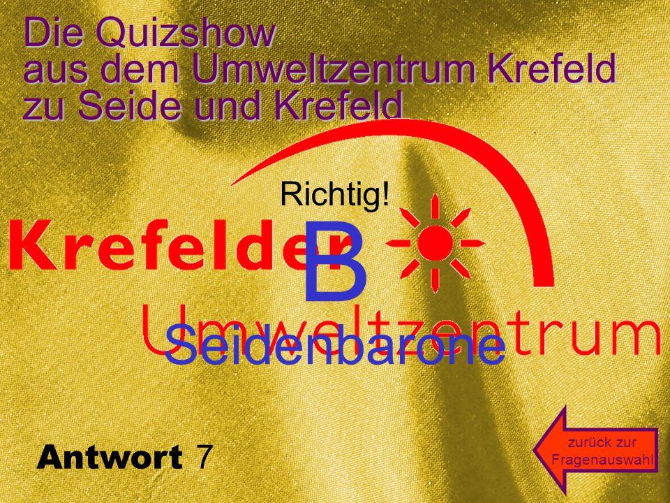 Die Quizshow aus dem Umweltzentrum Krefeld zu Seide und Krefeld A B CD zurück zur Fragenauswahl Frage 7 Die Begründer der Seidenindustrie in Krefeld ließen sich durchaus gerne als .
