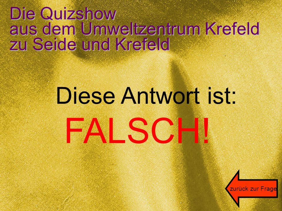 Die Quizshow aus dem Umweltzentrum Krefeld zu Seide und Krefeld Die richtige Antwort ist: C Mennoniten Antwort 10 zurück zur Fragenauswahl