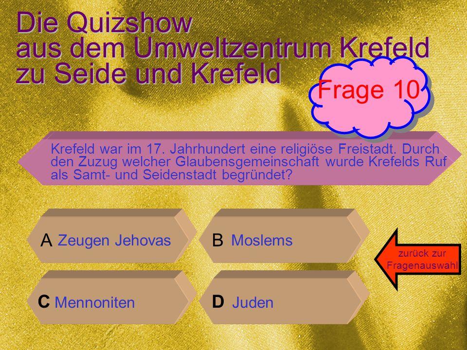 Die Quizshow aus dem Umweltzentrum Krefeld zu Seide und Krefeld Die richtige Antwort ist: A fast so lang wie der Ostwall Antwort 9 zurück zur Fragenauswahl