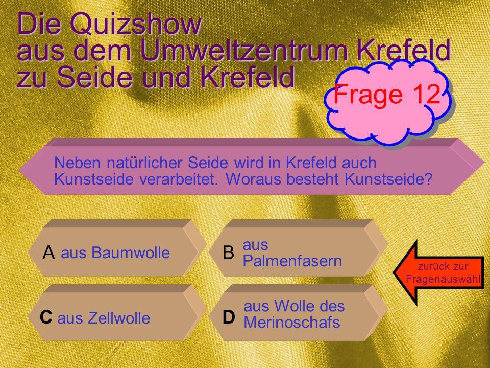 Die Quizshow aus dem Umweltzentrum Krefeld zu Seide und Krefeld So ist es richtig.