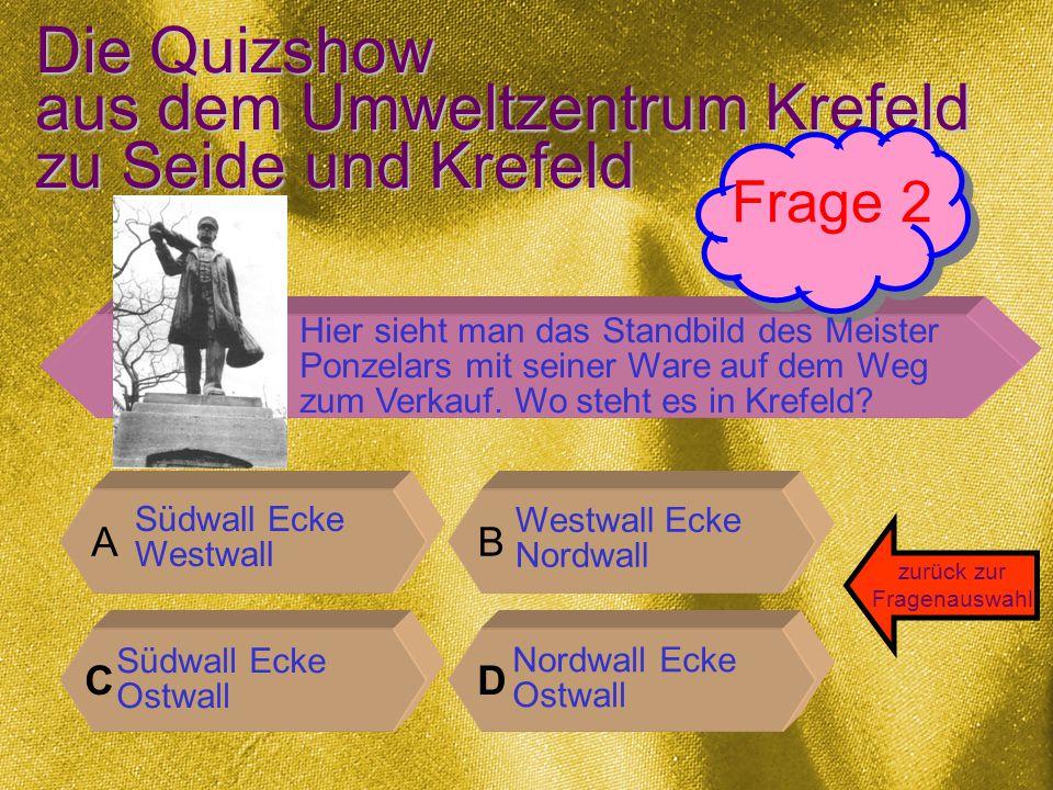 Die Quizshow aus dem Umweltzentrum Krefeld zu Seide und Krefeld A B CD zurück zur Fragenauswahl Frage 12 Neben natürlicher Seide wird in Krefeld auch Kunstseide verarbeitet.