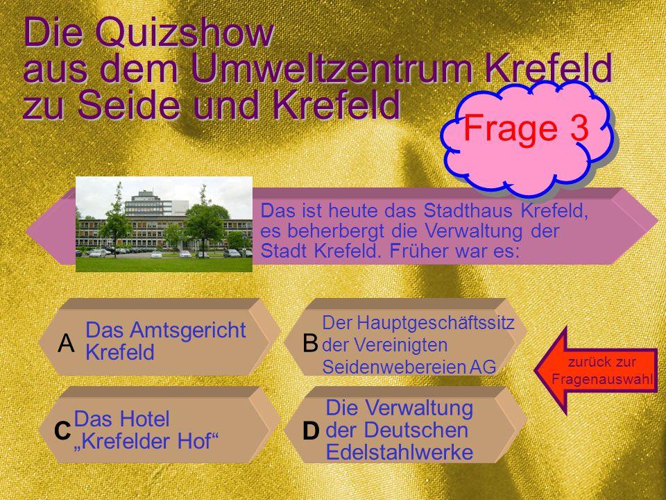 Die Quizshow aus dem Umweltzentrum Krefeld zu Seide und Krefeld Ja - genau: Die richtige Antwort ist: c Südwall Ecke Ostwall Antwort 2 zurück zur Fragenauswahl