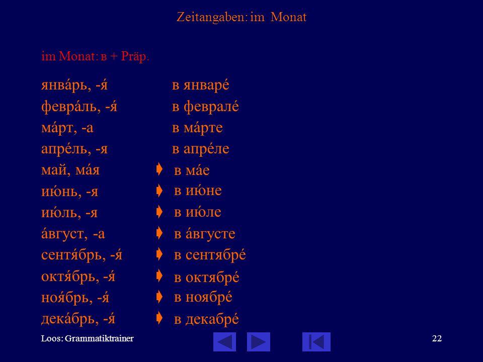 Loos: Grammatiktrainer22 Zeitangaben: im Monat im Monat: в + Präp. янвàрь, -ÿ в январå феврàль, -ÿ в февралå мàрт, -ав мàрте апрåль, -яв апрåле май, м