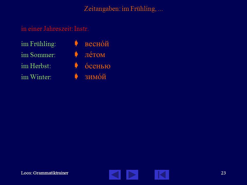 Loos: Grammatiktrainer23 Zeitangaben: im Frühling,... in einer Jahreszeit: Instr. im Frühling:  im Sommer:  im Herbst:  im Winter:  веснîй лåтом î
