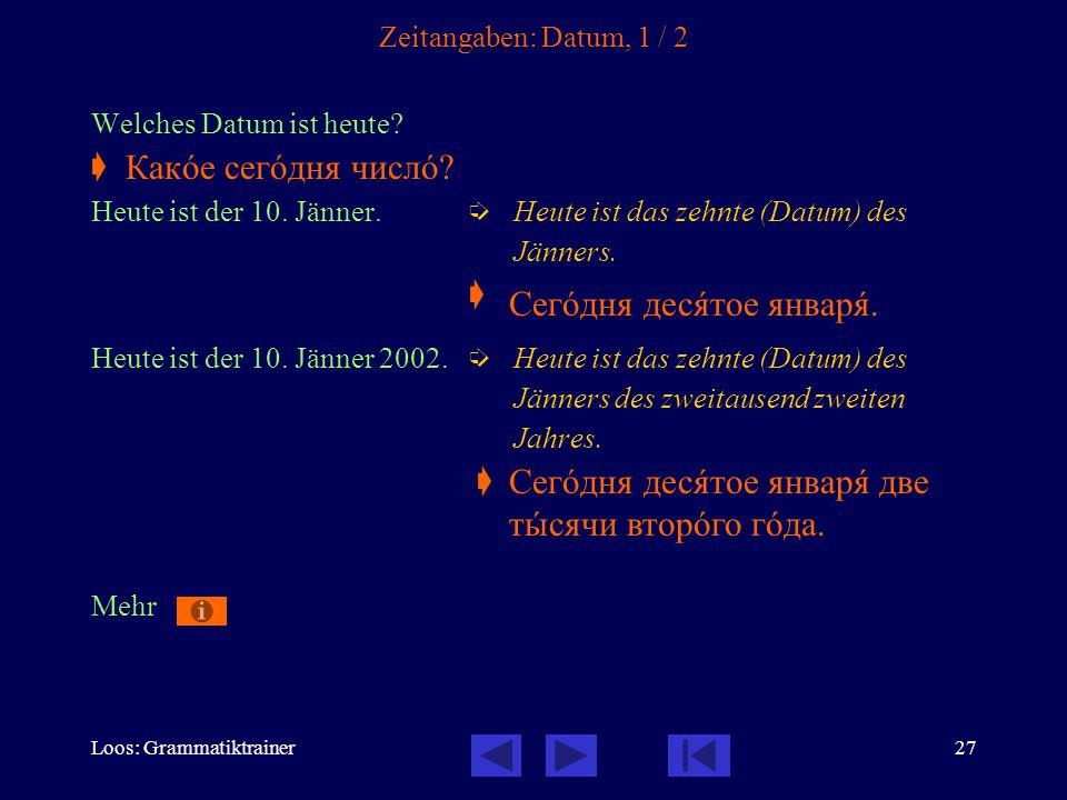 Loos: Grammatiktrainer27 Zeitangaben: Datum, 1 / 2 Welches Datum ist heute?  Какîе сегîдня числî? Heute ist der 10. Jänner.  Heute ist das zehnte (D