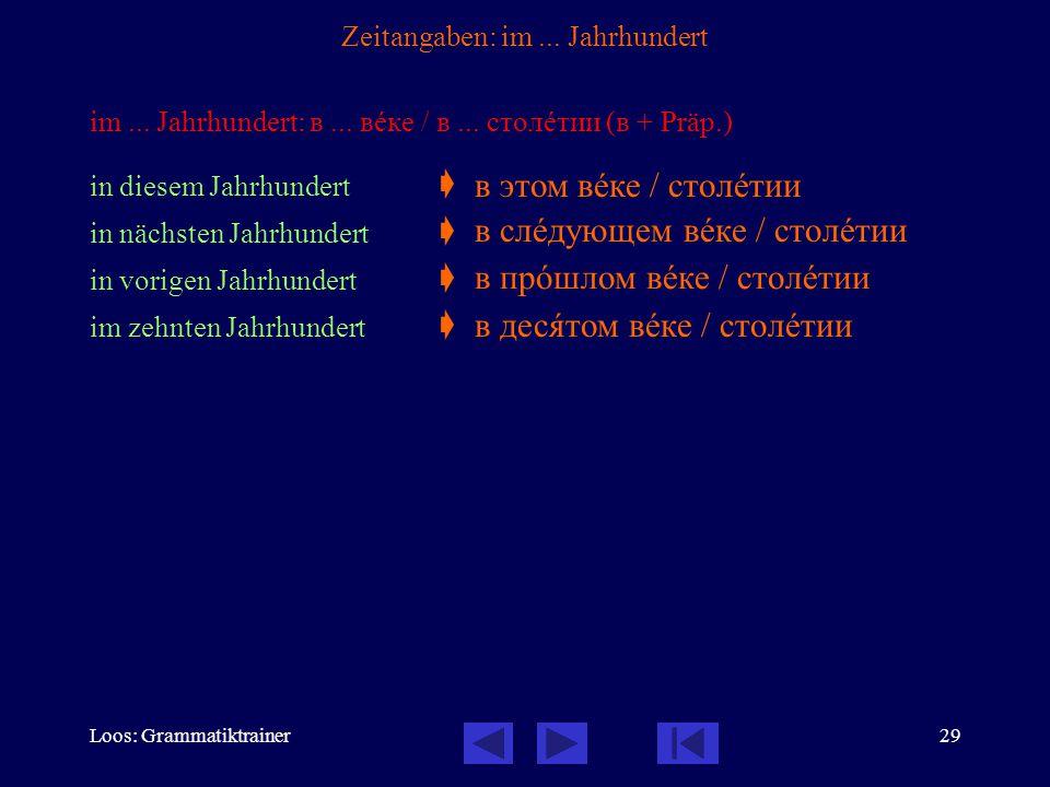 Loos: Grammatiktrainer29 Zeitangaben: im... Jahrhundert im... Jahrhundert: в... вåке / в... столåтии (в + Präp.) in diesem Jahrhundert  in nächsten J