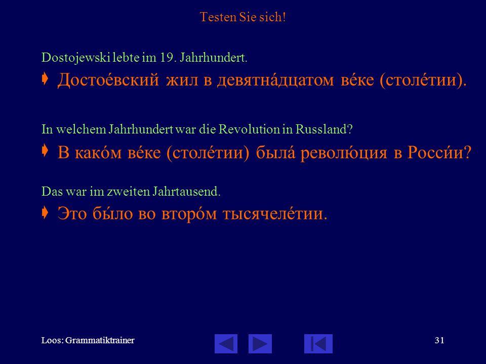 Loos: Grammatiktrainer31 Testen Sie sich! Dostojewski lebte im 19. Jahrhundert.  In welchem Jahrhundert war die Revolution in Russland?  Das war im