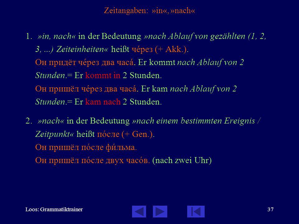 Loos: Grammatiktrainer37 Zeitangaben: »in«, »nach« 1. »in, nach« in der Bedeutung »nach Ablauf von gezählten (1, 2, 3,...) Zeiteinheiten« heißt чåрез