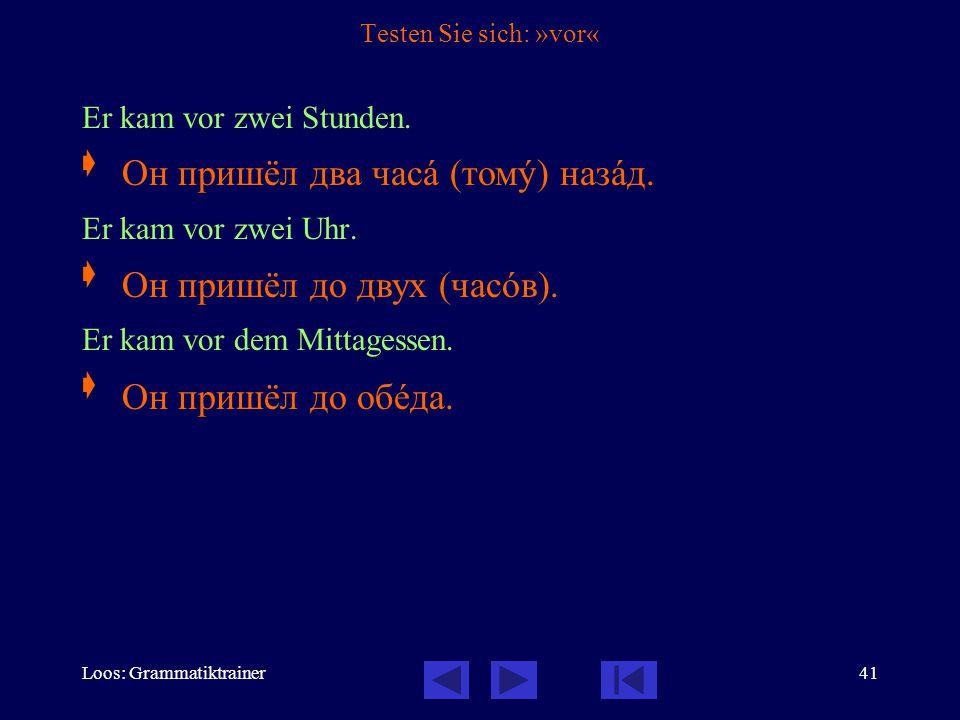 Loos: Grammatiktrainer41 Testen Sie sich: »vor« Er kam vor zwei Stunden.