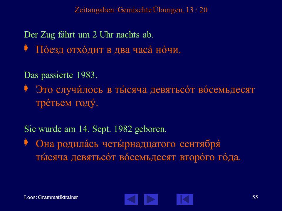 Loos: Grammatiktrainer55 Zeitangaben: Gemischte Übungen, 13 / 20 Der Zug fährt um 2 Uhr nachts ab.  Das passierte 1983.  Sie wurde am 14. Sept. 1982