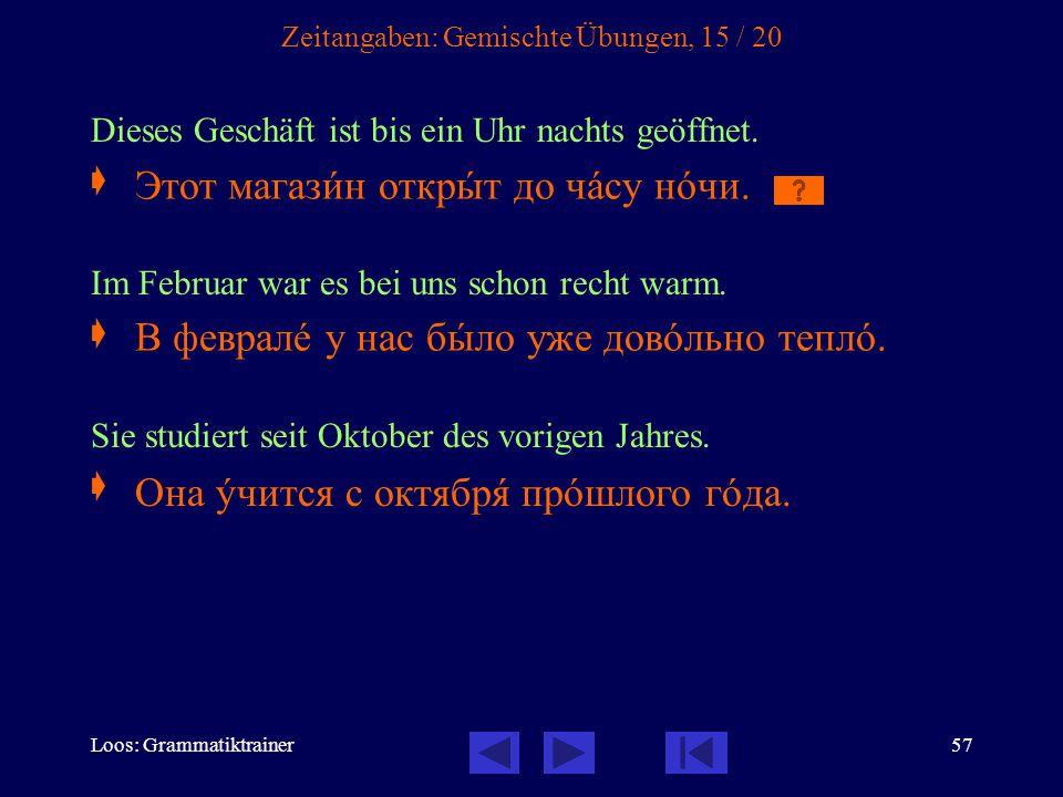 Loos: Grammatiktrainer57 Zeitangaben: Gemischte Übungen, 15 / 20 Dieses Geschäft ist bis ein Uhr nachts geöffnet.