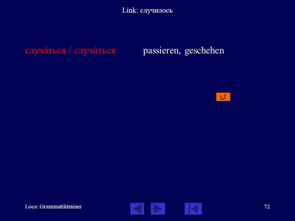 Loos: Grammatiktrainer72 Link: случилось случàться / случèться passieren, geschehen