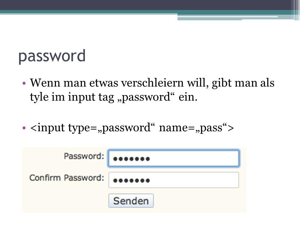 """password Wenn man etwas verschleiern will, gibt man als tyle im input tag """"password"""" ein."""
