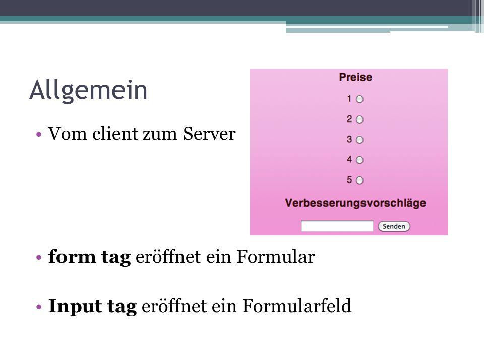Allgemein Vom client zum Server form tag eröffnet ein Formular Input tag eröffnet ein Formularfeld