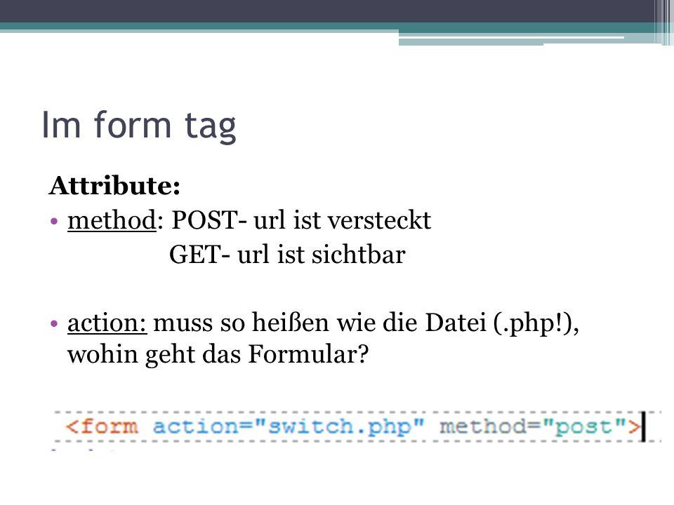 Im form tag Attribute: method: POST- url ist versteckt GET- url ist sichtbar action: muss so heißen wie die Datei (.php!), wohin geht das Formular?
