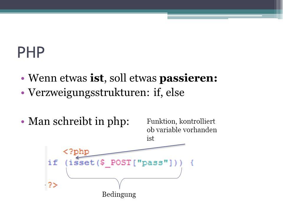 PHP Wenn etwas ist, soll etwas passieren: Verzweigungsstrukturen: if, else Man schreibt in php: Bedingung Funktion, kontrolliert ob variable vorhanden