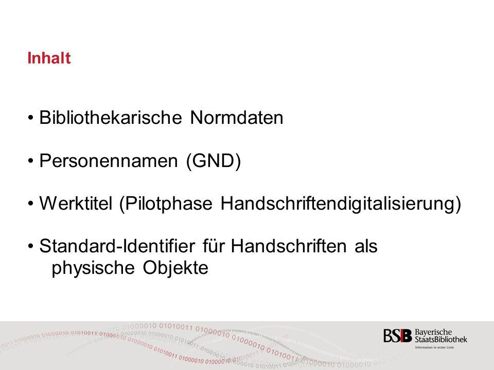 Inhalt Bibliothekarische Normdaten Personennamen (GND) Werktitel (Pilotphase Handschriftendigitalisierung) Standard-Identifier für Handschriften als physische Objekte
