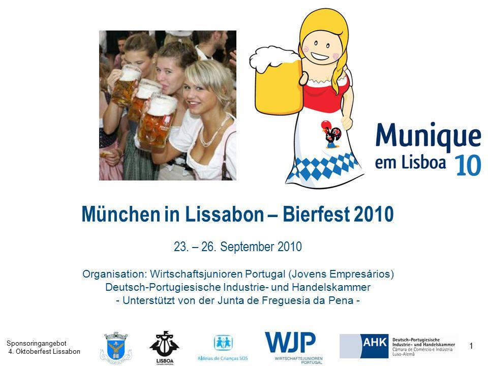 Sponsoringangebot 4. Oktoberfest Lissabon 1 München in Lissabon – Bierfest 2010 23. – 26. September 2010 Organisation: Wirtschaftsjunioren Portugal (J