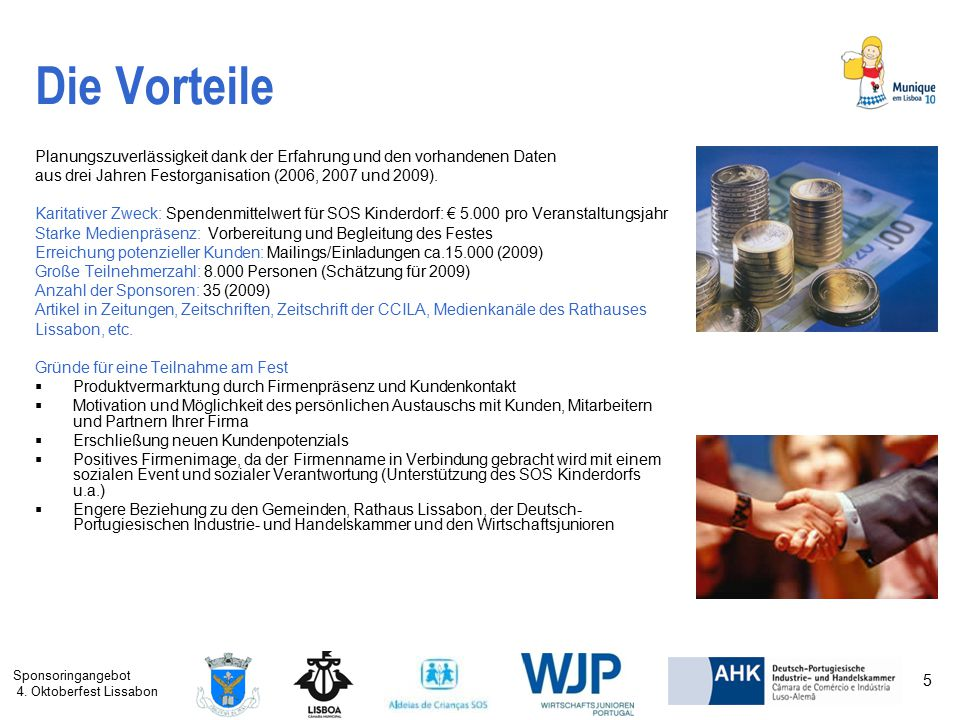Sponsoringangebot 4. Oktoberfest Lissabon 5 Die Vorteile Planungszuverlässigkeit dank der Erfahrung und den vorhandenen Daten aus drei Jahren Festorga