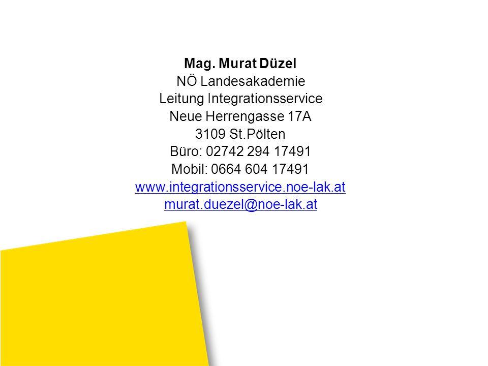Mag. Murat Düzel NÖ Landesakademie Leitung Integrationsservice Neue Herrengasse 17A 3109 St.Pölten Büro: 02742 294 17491 Mobil: 0664 604 17491 www.int