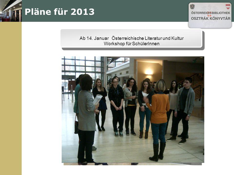Pläne für 2013 Ab 14. Januar Österreichische Literatur und Kultur Workshop für SchülerInnen