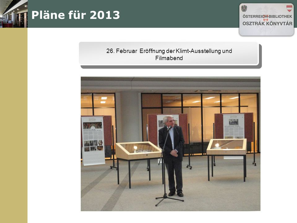 Pläne für 2013 26. Februar Eröffnung der Klimt-Ausstellung und Filmabend