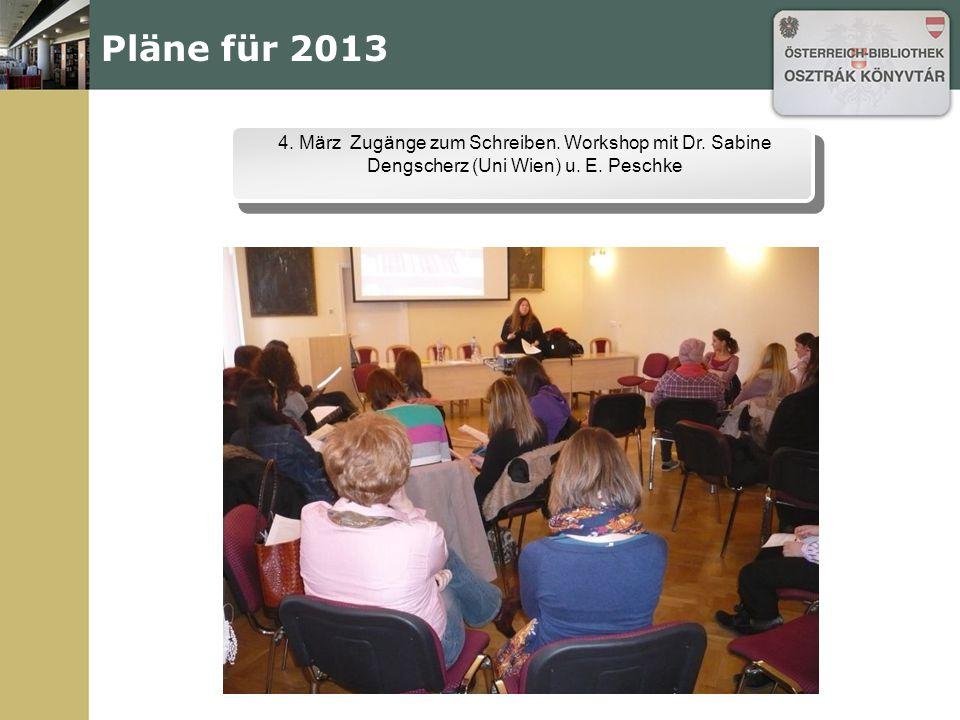 Pläne für 2013 4. März Zugänge zum Schreiben. Workshop mit Dr.
