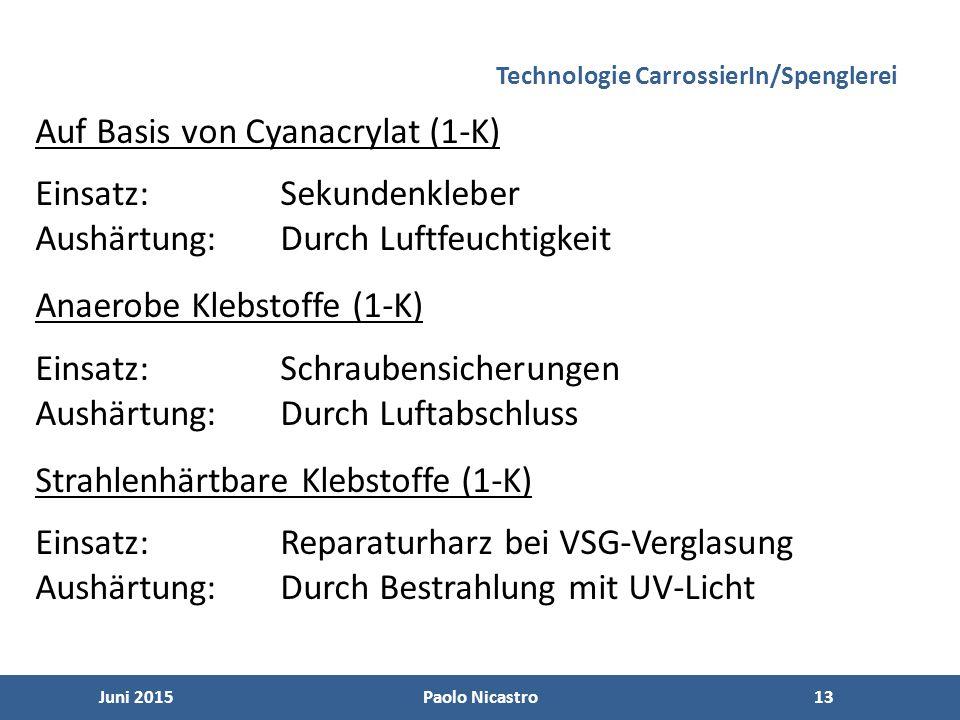 13 Juni 2015Paolo Nicastro13 Technologie CarrossierIn/Spenglerei Auf Basis von Cyanacrylat (1-K) Einsatz:Sekundenkleber Aushärtung:Durch Luftfeuchtigkeit Anaerobe Klebstoffe (1-K) Einsatz:Schraubensicherungen Aushärtung:Durch Luftabschluss Strahlenhärtbare Klebstoffe (1-K) Einsatz:Reparaturharz bei VSG-Verglasung Aushärtung:Durch Bestrahlung mit UV-Licht