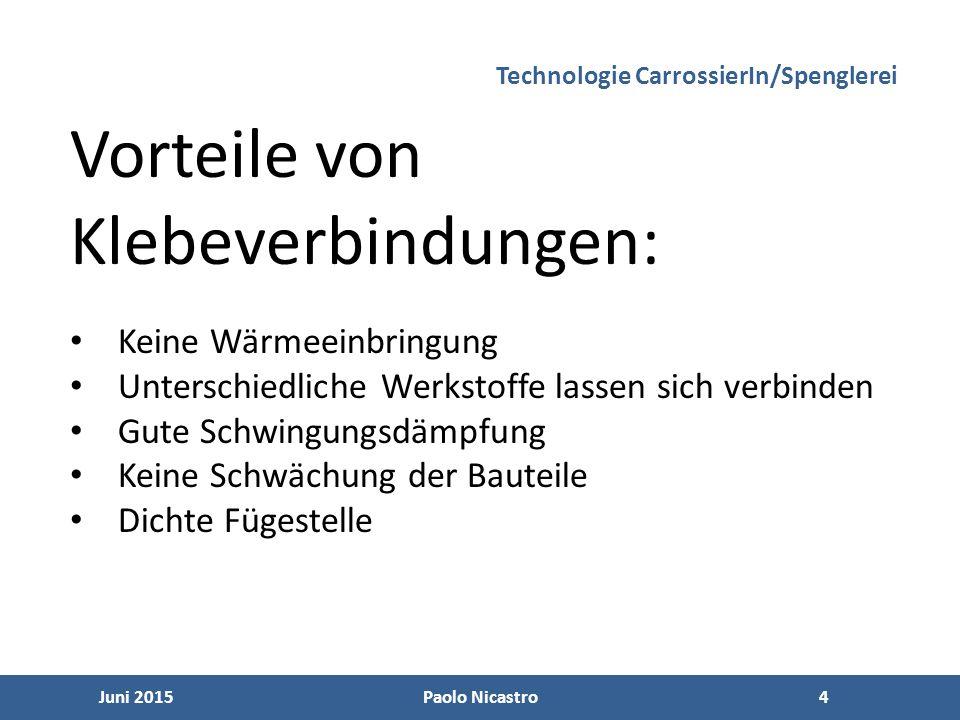 5 Juni 2015Paolo Nicastro5 Technologie CarrossierIn/Spenglerei Nachteile von Klebeverbindungen: Kriechen Erfordert grosse Sauberkeit Unlösbar Beschränkte Wärmebeständigkeit