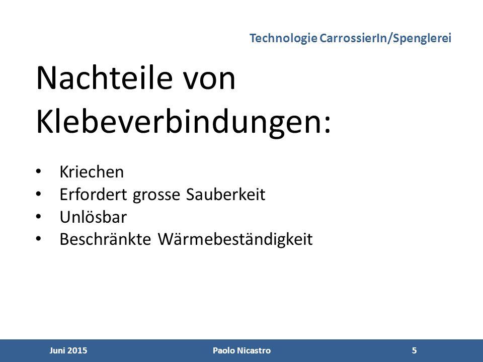 5 Juni 2015Paolo Nicastro5 Technologie CarrossierIn/Spenglerei Nachteile von Klebeverbindungen: Kriechen Erfordert grosse Sauberkeit Unlösbar Beschrän