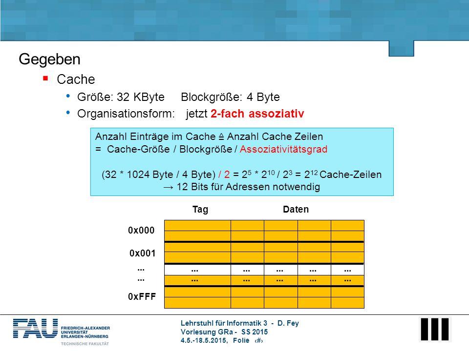 Lehrstuhl für Informatik 3 - D. Fey Vorlesung GRa - SS 2015 4.5.-18.5.2015, Folie 5 Anzahl Einträge im Cache ≙ Anzahl Cache Zeilen = Cache-Größe / Blo