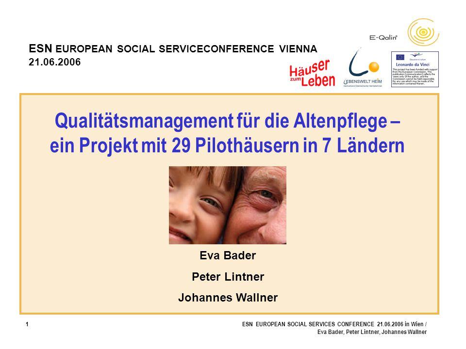1ESN EUROPEAN SOCIAL SERVICES CONFERENCE 21.06.2006 in Wien / Eva Bader, Peter Lintner, Johannes Wallner Qualitätsmanagement für die Altenpflege – ein