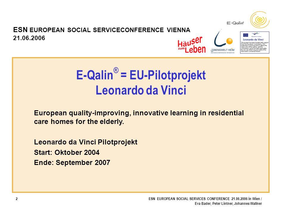 2ESN EUROPEAN SOCIAL SERVICES CONFERENCE 21.06.2006 in Wien / Eva Bader, Peter Lintner, Johannes Wallner E-Qalin ® = EU-Pilotprojekt Leonardo da Vinci