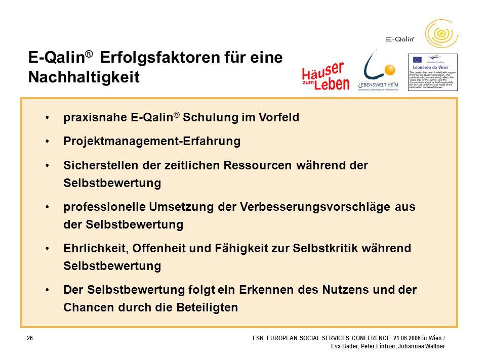 26ESN EUROPEAN SOCIAL SERVICES CONFERENCE 21.06.2006 in Wien / Eva Bader, Peter Lintner, Johannes Wallner E-Qalin ® Erfolgsfaktoren für eine Nachhalti