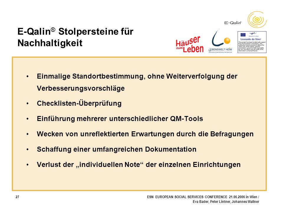 27ESN EUROPEAN SOCIAL SERVICES CONFERENCE 21.06.2006 in Wien / Eva Bader, Peter Lintner, Johannes Wallner E-Qalin ® Stolpersteine für Nachhaltigkeit E