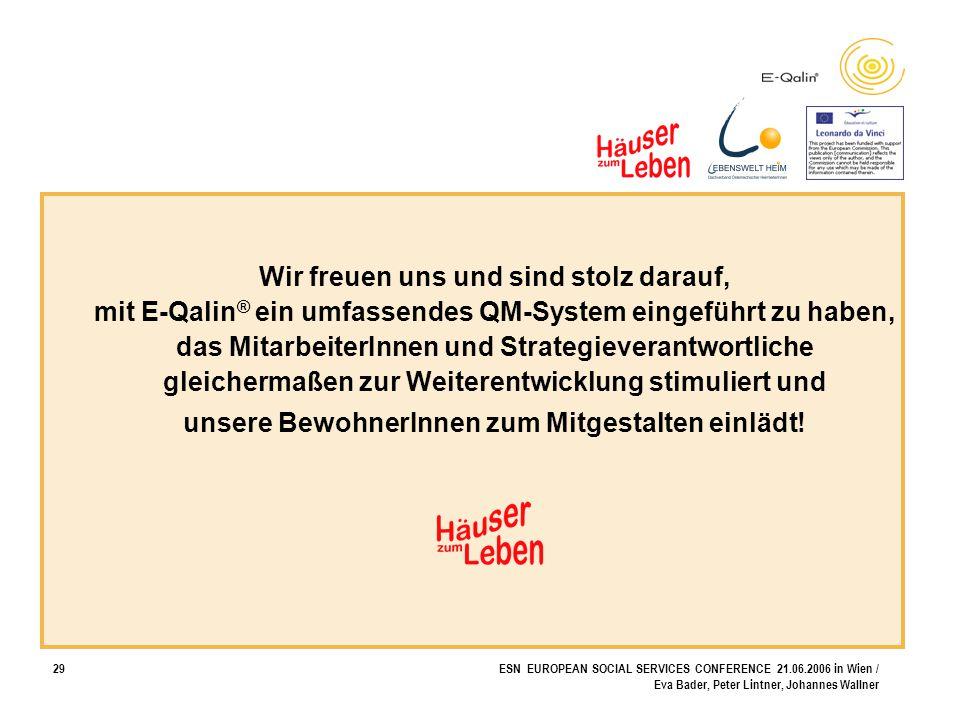 29ESN EUROPEAN SOCIAL SERVICES CONFERENCE 21.06.2006 in Wien / Eva Bader, Peter Lintner, Johannes Wallner Wir freuen uns und sind stolz darauf, mit E-