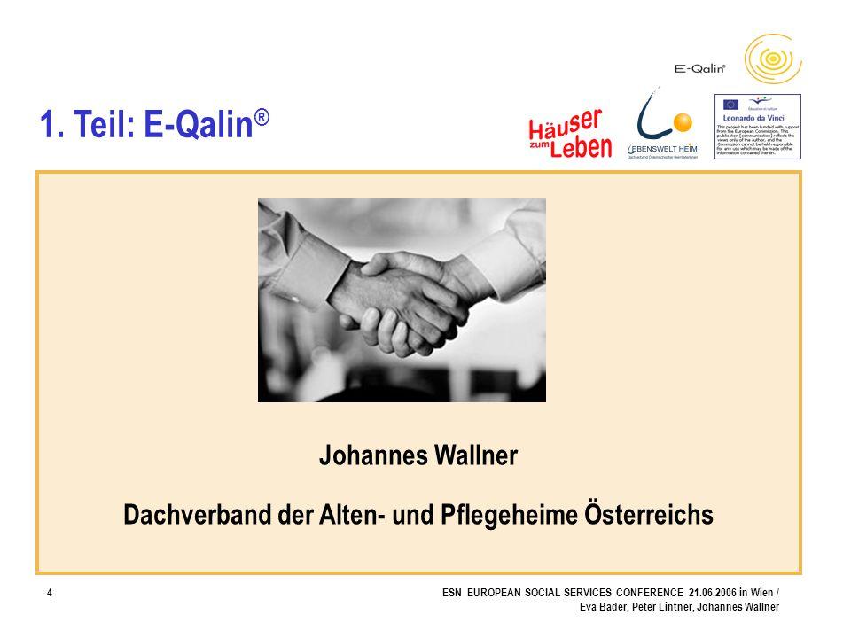 4ESN EUROPEAN SOCIAL SERVICES CONFERENCE 21.06.2006 in Wien / Eva Bader, Peter Lintner, Johannes Wallner 1. Teil: E-Qalin ® Johannes Wallner Dachverba