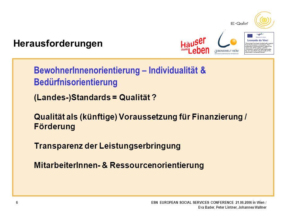 7ESN EUROPEAN SOCIAL SERVICES CONFERENCE 21.06.2006 in Wien / Eva Bader, Peter Lintner, Johannes Wallner InputPut-putOutput StrukturProzessErgebnis QUALITÄT Aktiv und lebendige Qualität…