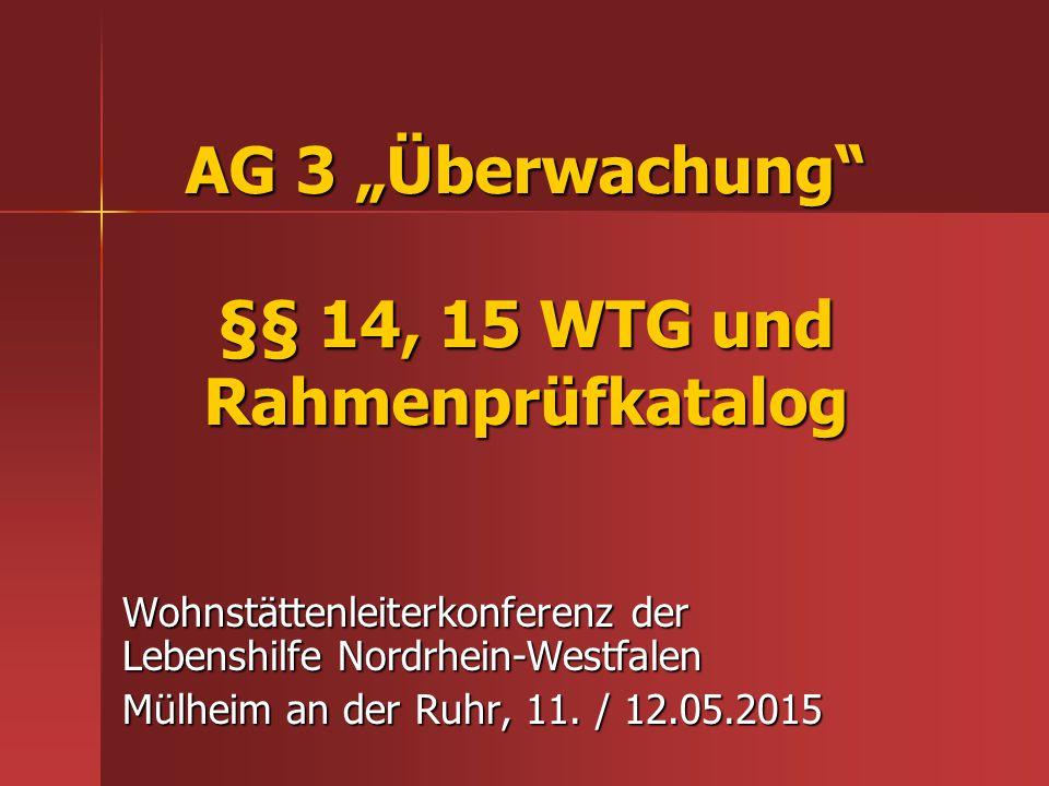 """AG 3 """"Überwachung"""" §§ 14, 15 WTG und Rahmenprüfkatalog Wohnstättenleiterkonferenz der Lebenshilfe Nordrhein-Westfalen Mülheim an der Ruhr, 11. / 12.05"""