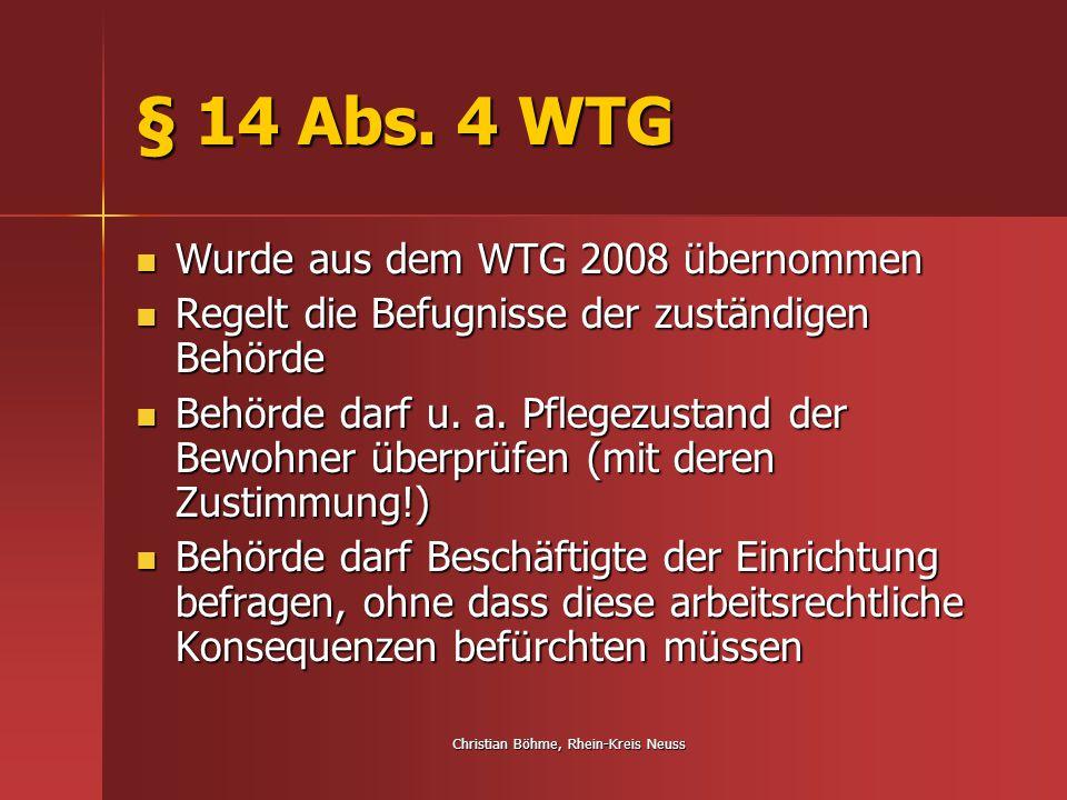 Christian Böhme, Rhein-Kreis Neuss § 14 Abs. 4 WTG Wurde aus dem WTG 2008 übernommen Wurde aus dem WTG 2008 übernommen Regelt die Befugnisse der zustä